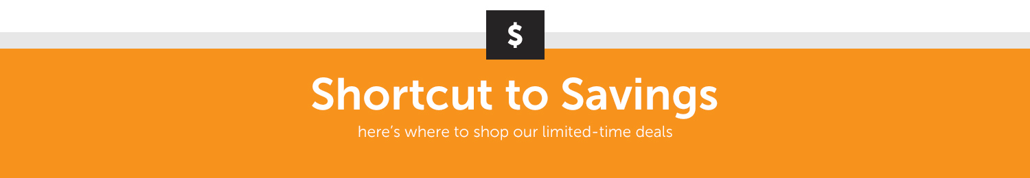 Shortcut to Savings! Here's where to shop our limited-time deals.