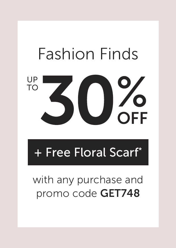 Fashion Finds up to 30% OFF + Free Floral Scarf with any purchase and promo code GET748