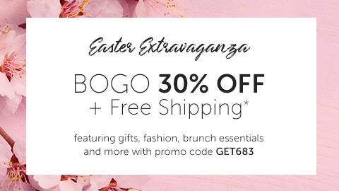 Easter Extravaganza BOGO 30% OFF + Free Shipping* featuring basket gifts, fashion, brunch essentials and more with promo code GET683.