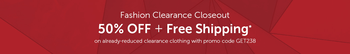 Fashion Clearance Closeout 30% OFF + Free Shipping* on already reduced clearance clothing and shoes with promo code GET238