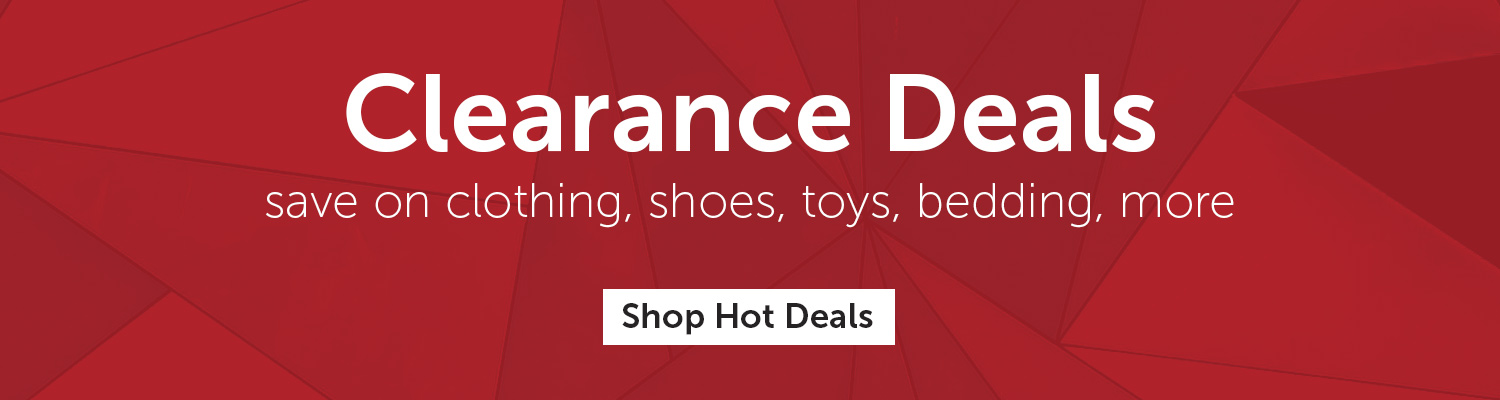 Clearance Deal save on clothing, shoes, toys, bedding, more. Shop Hot Deals.
