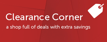 Clearance Corner - a shop full of deals with extra savings. SEE DEALS.