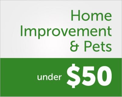 Home Improvement & Pets. Savings you'll love. Under $50.