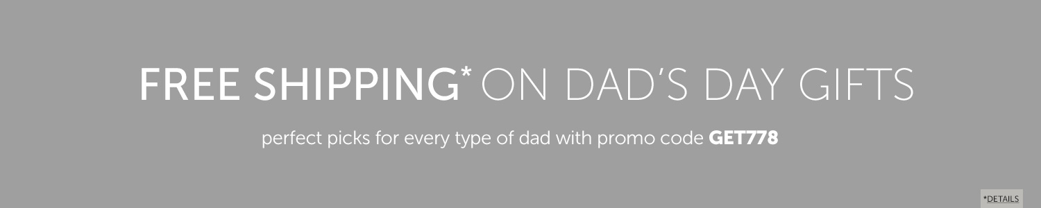 Free Shipping on Dad's Day gifts - perfect picks for every type of dad with promo code GET778