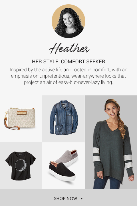 Heather her style is COMFORT SEEKER nspired by the active life and rooted in comfort, with an emphasis on unpretentious, wear-anywhere looks that project an air of easy-but-never-lazy living.