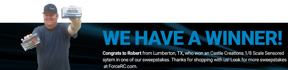 Congratulations to Robert from Lumberton, TX, winner of a Castle Cewations 1/8 Scale Sensored system!