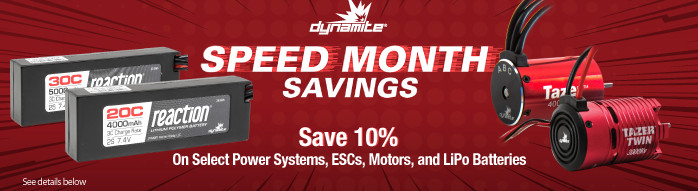 Speed Month Savings - Instantly save up to 10% on select DYnamite Power Systems, ESCs, Motors, and LiPo Batteries through June 25, 2018