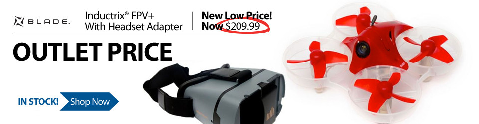 New Outlet Price! $50 off the Blade Inductrix FPV + RTF with Headset Combo