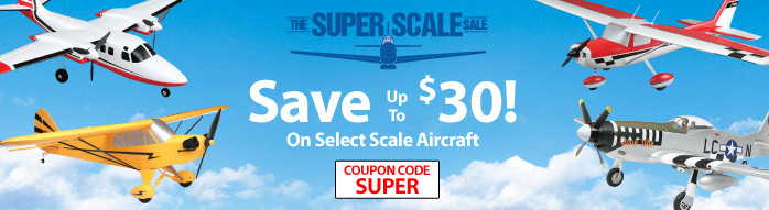 Super Scale Sale - Save up to $30 on select Scale Airplanes with code SUPER through September 30, 2018