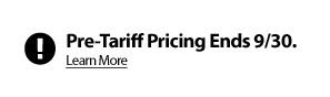 Prices will be increasing soon - Take advantage of pre-tariff pricing through September 30, 2018