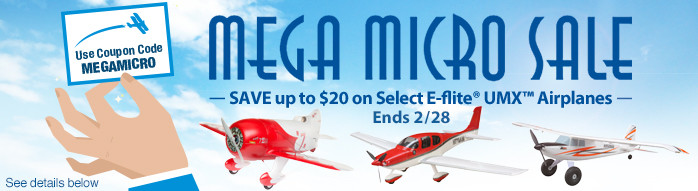 Mega Micro Sale - Save up to $20 on select E-flite UMX Airplanes with code MEGAMICRO through February 28, 2019