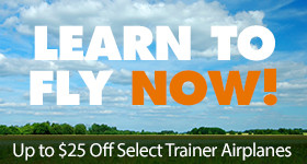 Learn To Fly NOW - Save up to $25 off select trainer airplanes through May 31, 2019
