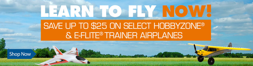 Learn To Fly NOW - Save up to $25 on select trainer airplanes through May 31, 2019