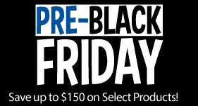 Pre-Black Friday - Save up to $150 on Select Products