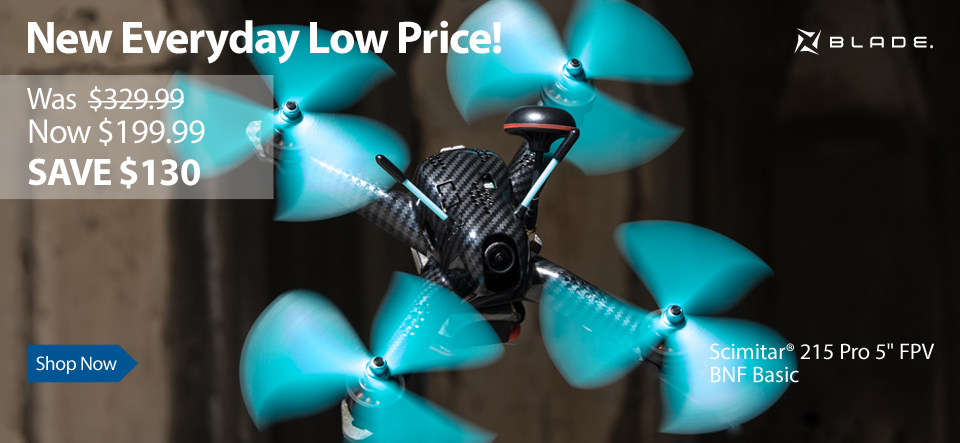New Everyday Low Price Save 130$ on the Blade Scimitar 215 Pro 5 FPV BNF Basic